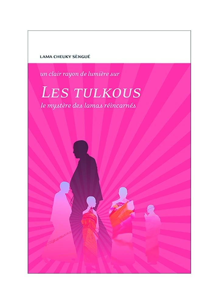 Livre des éditions Claire Lumière. Bouddhisme tibétain. Les tulkous, tulkus, comprendre le bouddhisme par Lama Tcheuky Sénguè